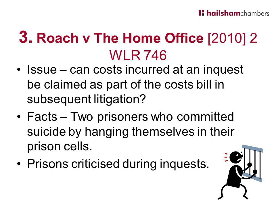 3. Roach v The Home Office [2010] 2 WLR 746